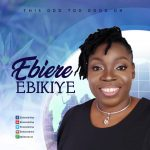 Song Mp3 Download: Ebiere Ebikiye – This God Too Good Oh