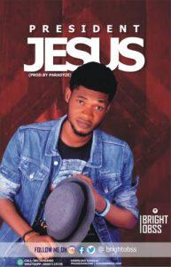 President Jesus by Bright Obss