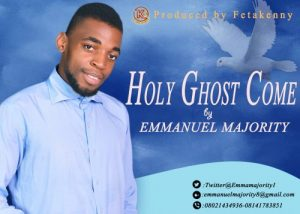 Holy Ghost Come by Emmanuel Majority