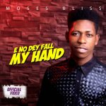 Song Mp3 Download: Moses Bliss – E No Dey Fall My Hand