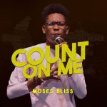 Song Mp3 Download: Moses Bliss – Count On Me