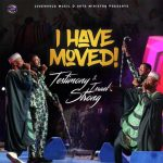 Song Mp3 Download: Testimony Jaga – I Have Moved ft. Israel Strong