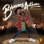 Song Mp3 Download:Frank Edwards –Believers Anthem