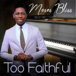 Song Mp3 Download: Moses Bliss – Too Faithful