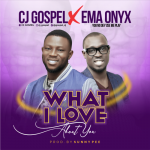 Song Mp3 Download: CJ Gospel Ft. Ema Onyx – What I Love About Yo