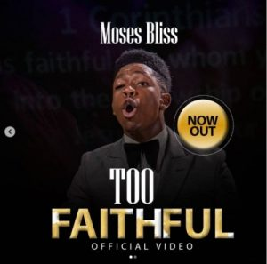 Too Faithful Video by Moses Bliss