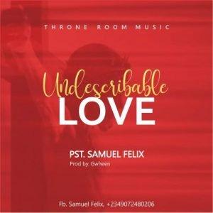 Undescribable Love by Pst. Samuel Felix