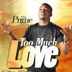 Song Mp3 Download: Mr. Prime – Too Much Love
