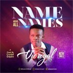 Song Mp3 Donwload: Vic Royal – Name Above All Names