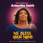 Music Video: Arimetha Smith – We Bless Your Name