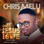 Song Mp3 Download: Chris Melu – Jesus Igwe