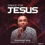Song Mp3 Download: Emmanuel King – Dance For Jesus