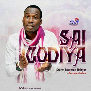 Sai Godiya by Lawrence Afolayan