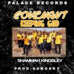 Song Mp3 Download: Shammah Kingsley – Covenant Keeping God