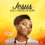 Song Mp3 Download: Victoria Orenze – Jesus All I Have Is You