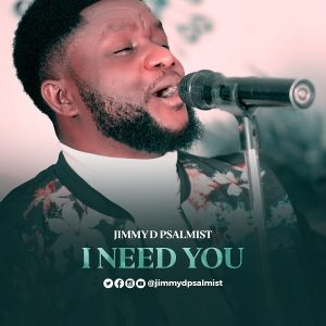 I Need You by Jimmy D Psalmist