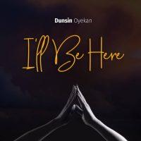 I'll b here by Dunsin Oyekan