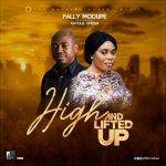 Fally Modupe Ft. Kayode Omosa - High and Lifted Up