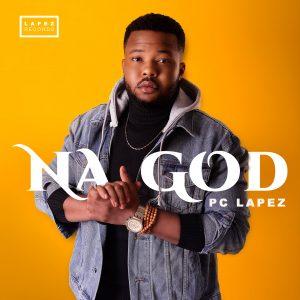 Na God by PC Lapez