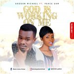 Minister Godson Michael - God Is Working On Me ft. Peace Sam