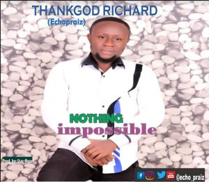 Nothing Impiossible by ThankGod Richard