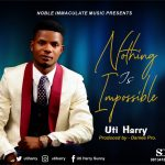 Uti Harry - Nothing Is Impossible Ft. MaryGrace