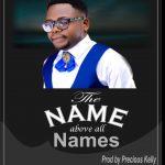 Precious Kelly - Name Above All Names