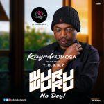 Kayode Omosa Ft. Tobby – Wuruwuru No Dey