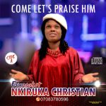 Evng. Nkiruka Christian - Come Lets Praise Him (Side A)