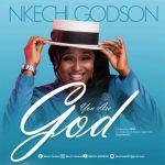 Nkechi Godson - You Are God