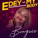 Bongcee – E Dey For My Body