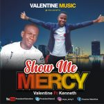 Valentine Ft. Kenneth – Show Me Mercy