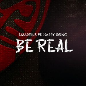 Be Real by J Martins