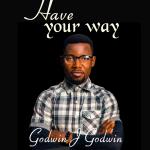 Godwin J Godwin - Have Your Way