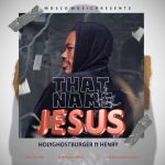 Holyghostburger Ft. Henry - That Name Jesus