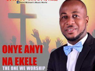 Onye Anyi Na Ekele by Saint Michael