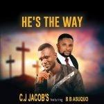 C.J Jacob's Ft. B.B Asuquo - He's The Way