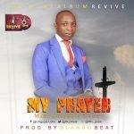 Min. Chigozie Uche - My Prayer