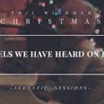 Phil Wickham - Angels We Have Heard On High