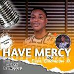 Evan. Emmanuel .O. - Have Mercy
