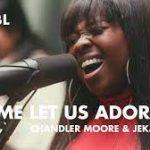Maverick City Music Ft. Chandler Moore & Jekalyn Carr - O Come Let Us Adore Him