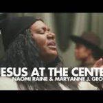 Maverick City Music Ft. Naomi Raine & Maryanne J. George - Jesus at the Center / All Hail King Jesus
