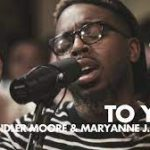 Maverick City Music ft. Chandler Moore & Maryanne J. George - To You