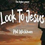 Phil Wickham - Look To Jesus