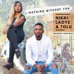 Nikki Laoye & Tolu - Nothing Without You
