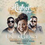 Uniekgrace ft Younggod & Steve Williz - HIGHER HIGHER