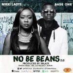 Nikki Laoye ft. Base One - No Be Beans