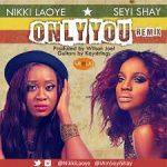 Nikki Laoye & Seyi Shay - Only You (Remix)